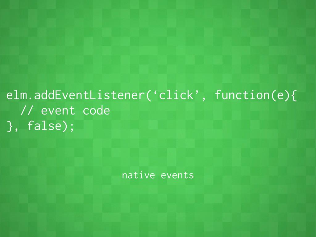 elm.addEventListener('click', function(e){ // e...