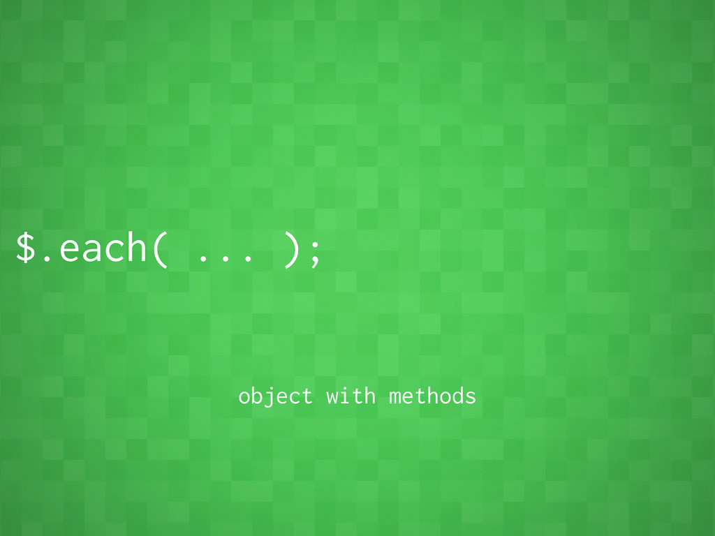 $.each( ... ); object with methods