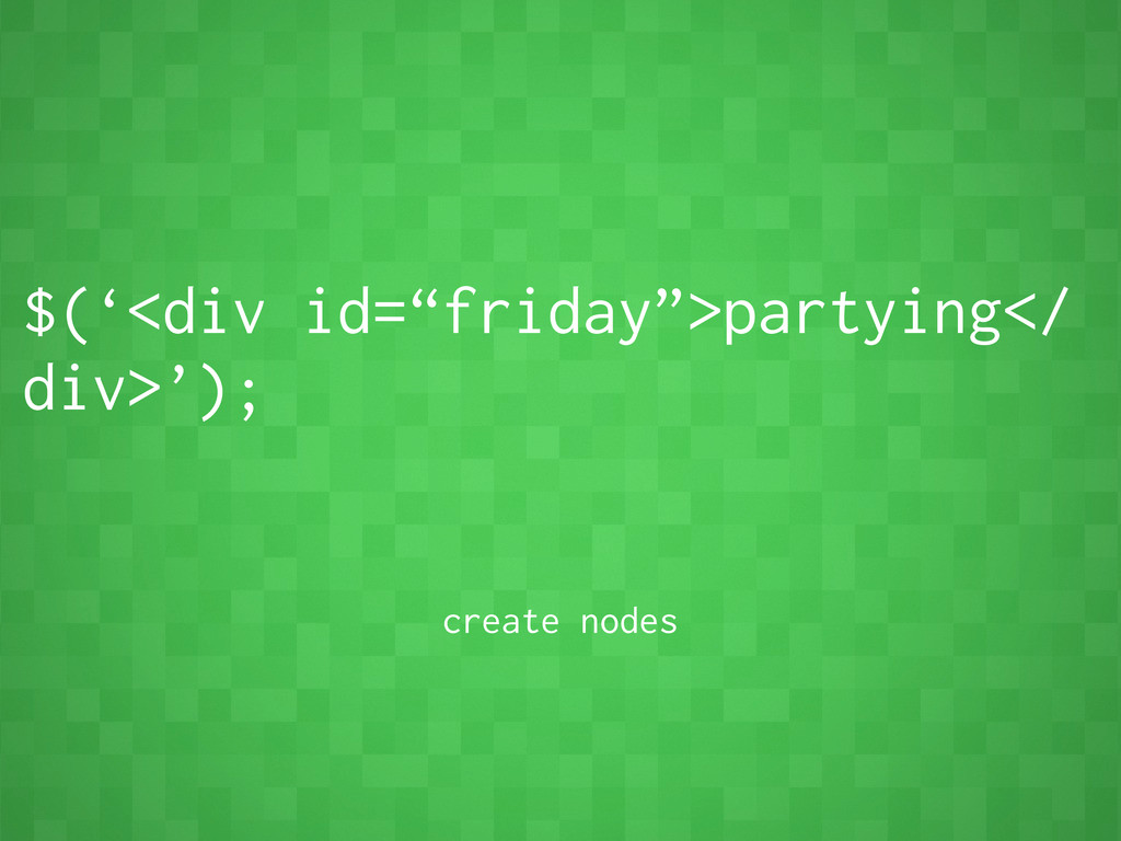 """$('<div id=""""friday"""">partying</ div>'); create n..."""