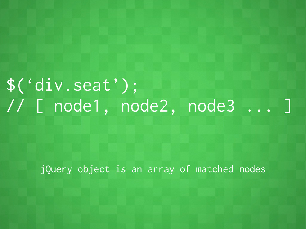 $('div.seat'); // [ node1, node2, node3 ... ] j...