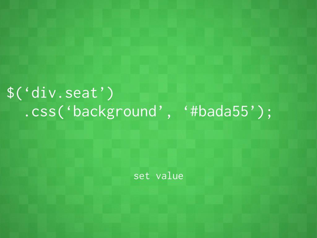 $('div.seat') .css('background', '#bada55'); se...