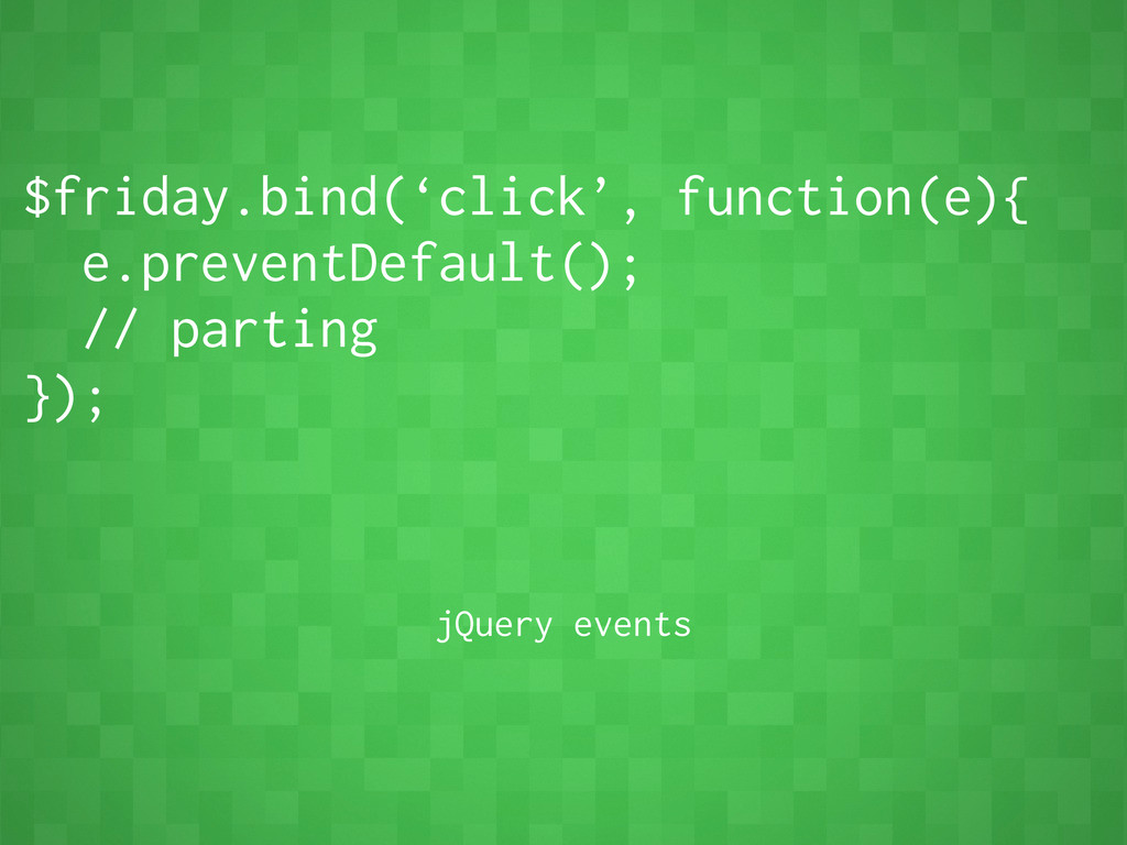 $friday.bind('click', function(e){ e.preventDef...