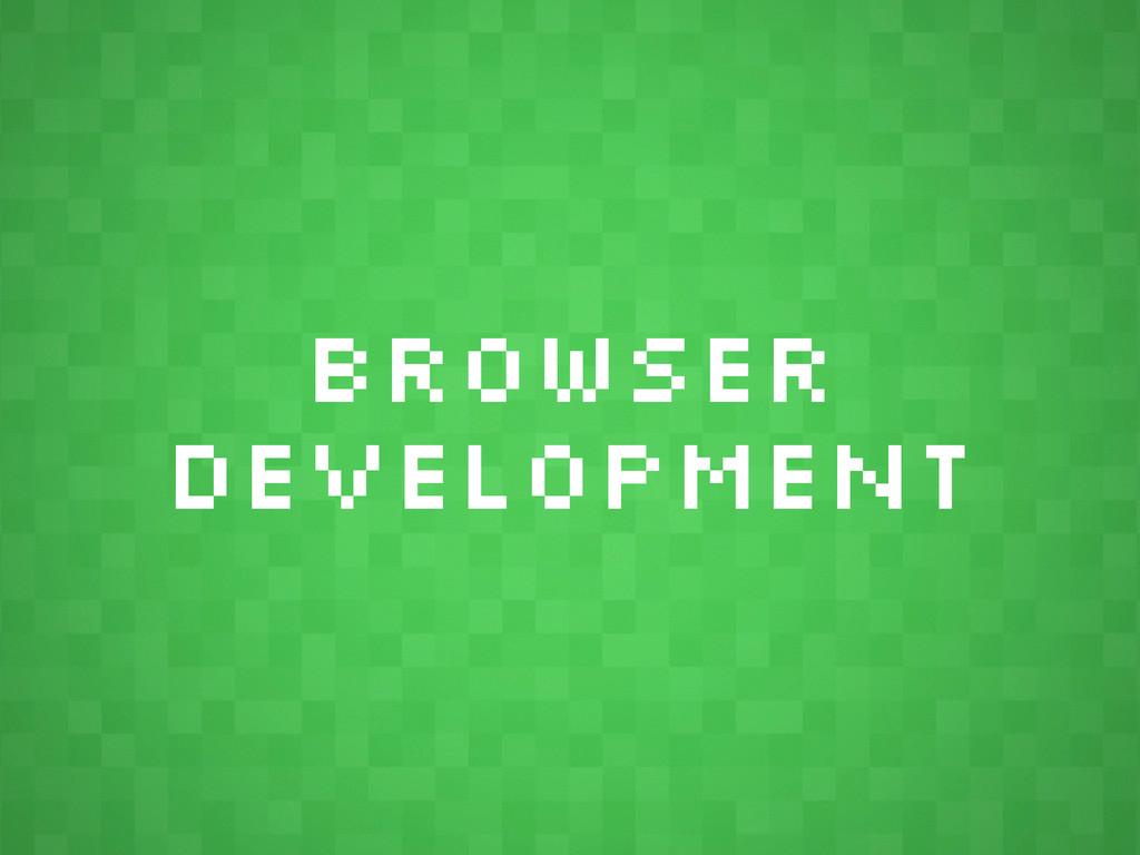 Browser Development