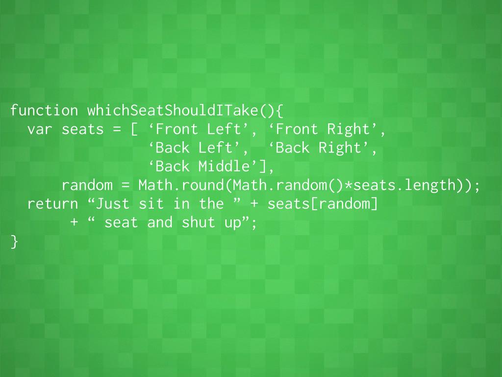 function whichSeatShouldITake(){ var seats = [ ...