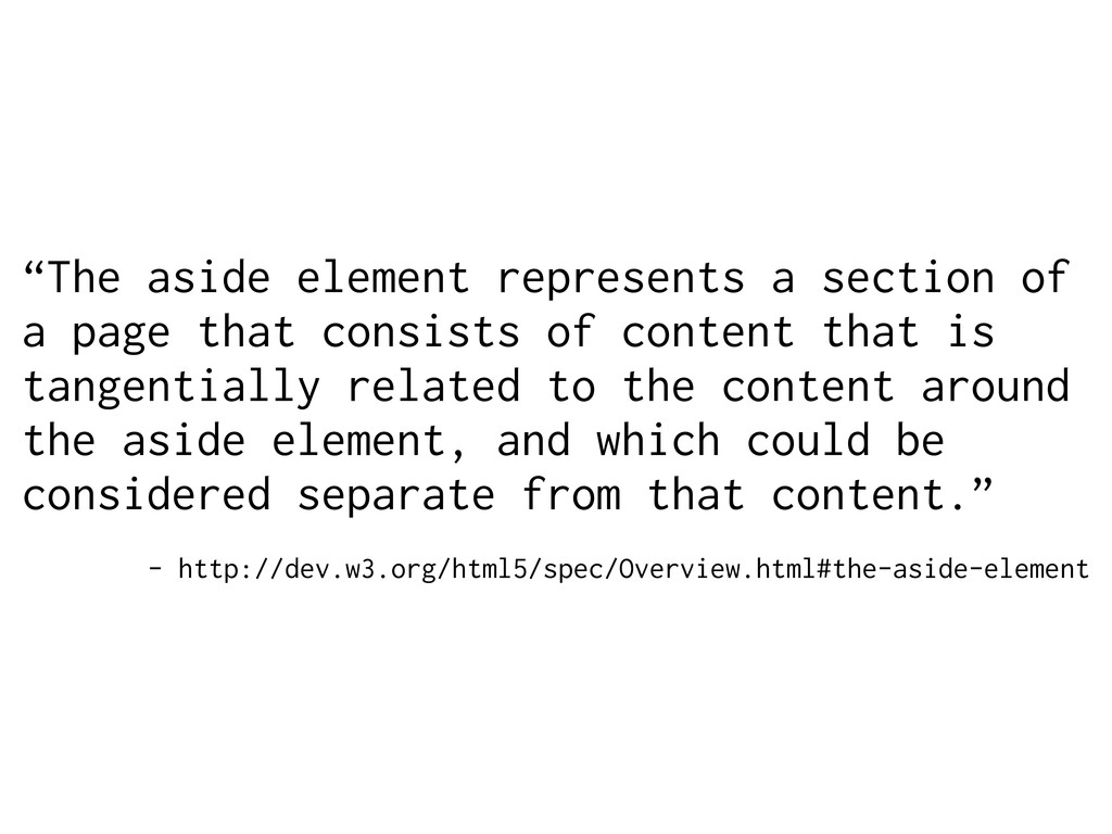 """""""The aside element represents a section of a pa..."""