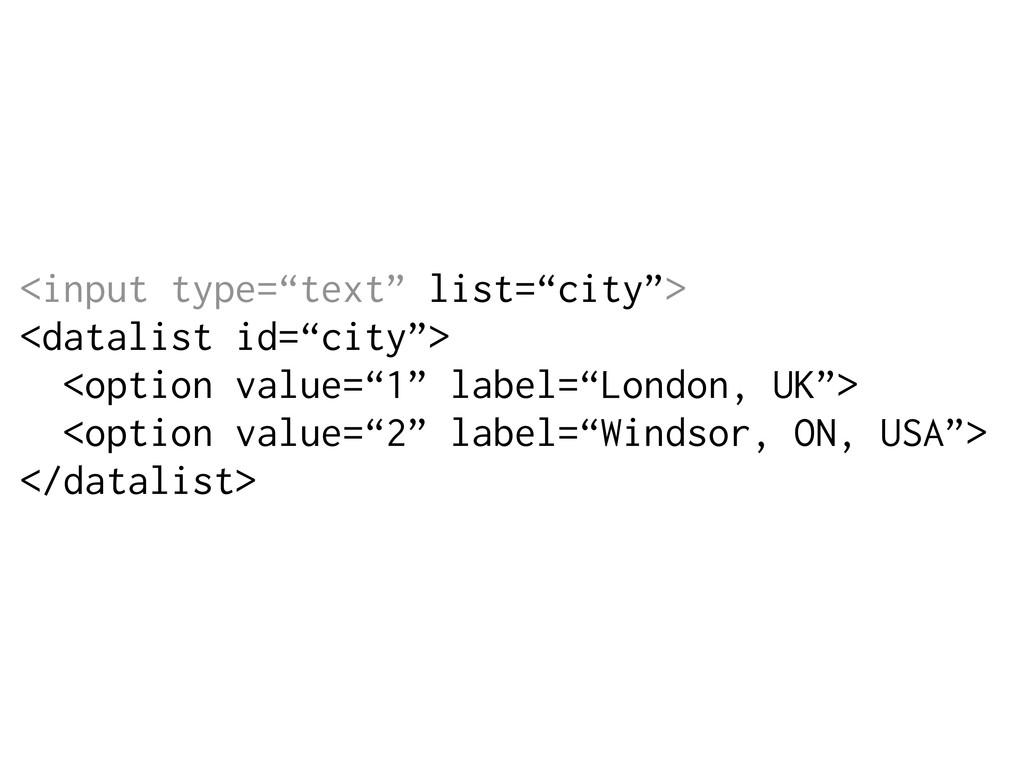 "<input type=""text"" list=""city""> <datalist id=""c..."