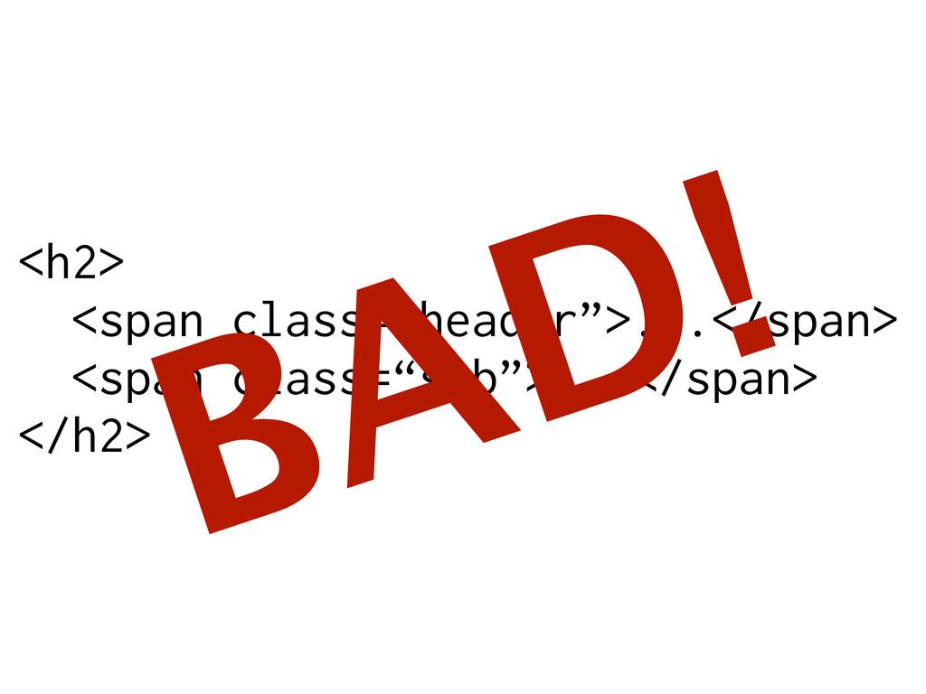 """<h2> <span class=""""header"""">...</span> <span clas..."""