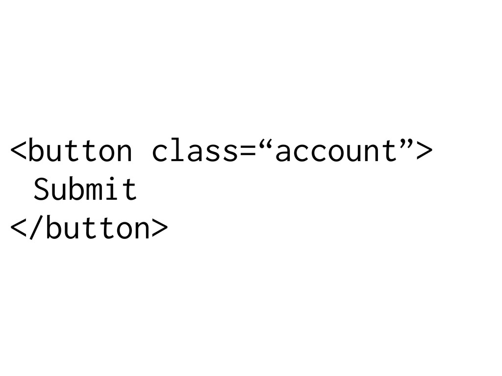 """<button class=""""account""""> Submit </button>"""