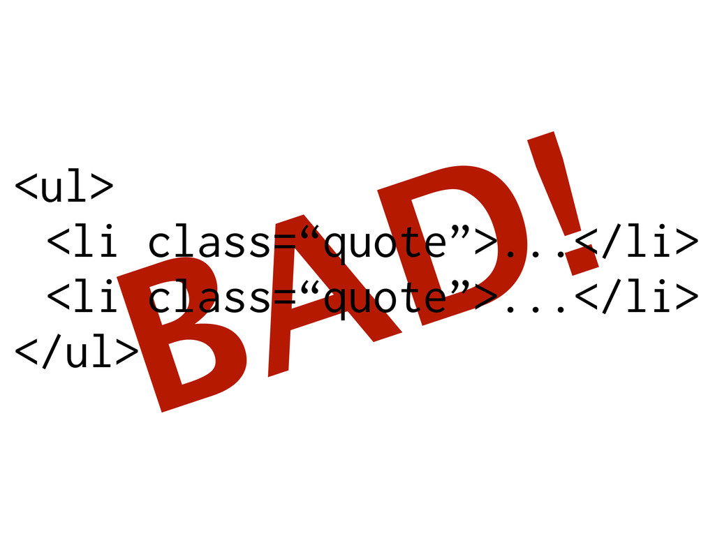 """BAD! <ul> <li class=""""quote"""">...</li> <li class=..."""
