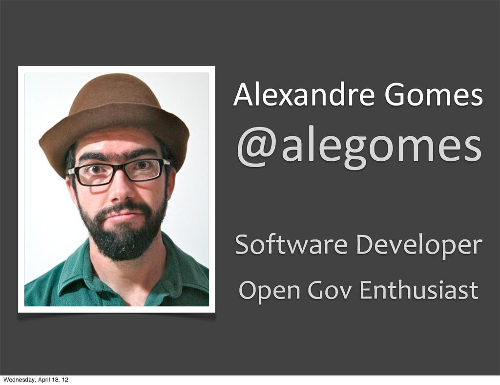 Alexandre Gomes @alegomes Software Develo...