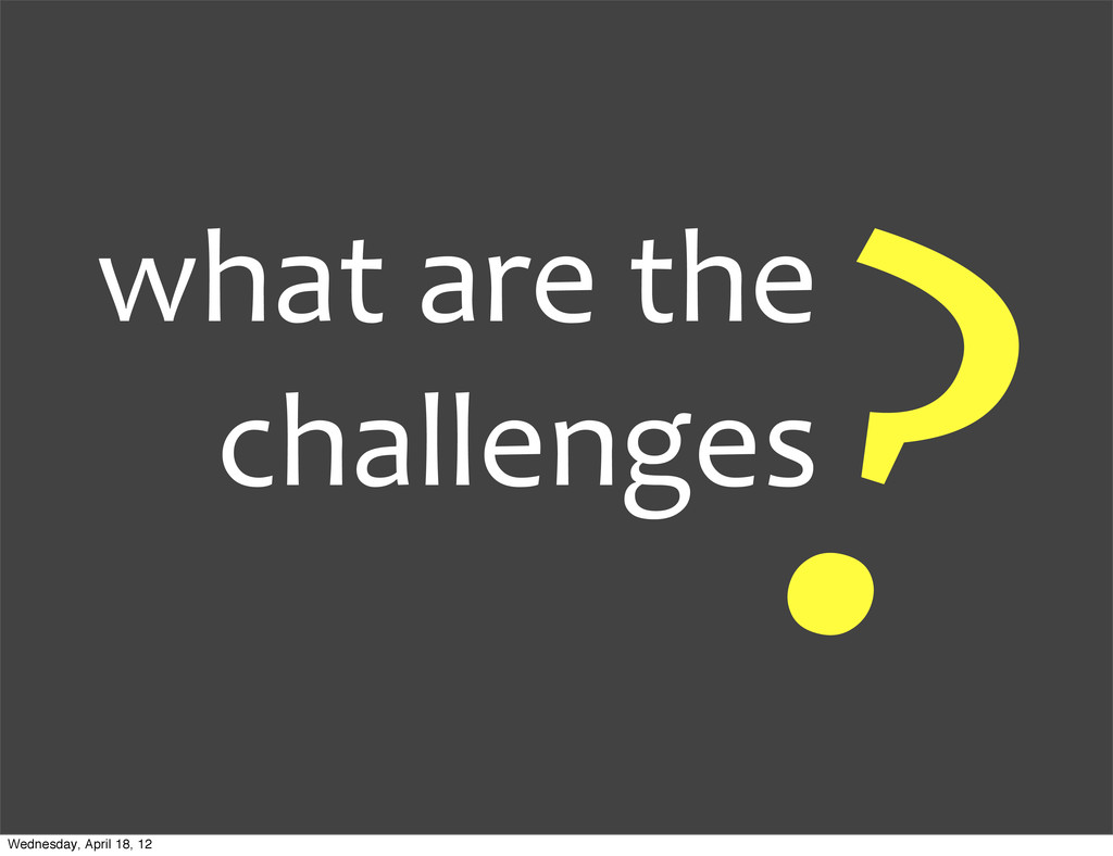 what are the  challenges ? Wednesday, ...