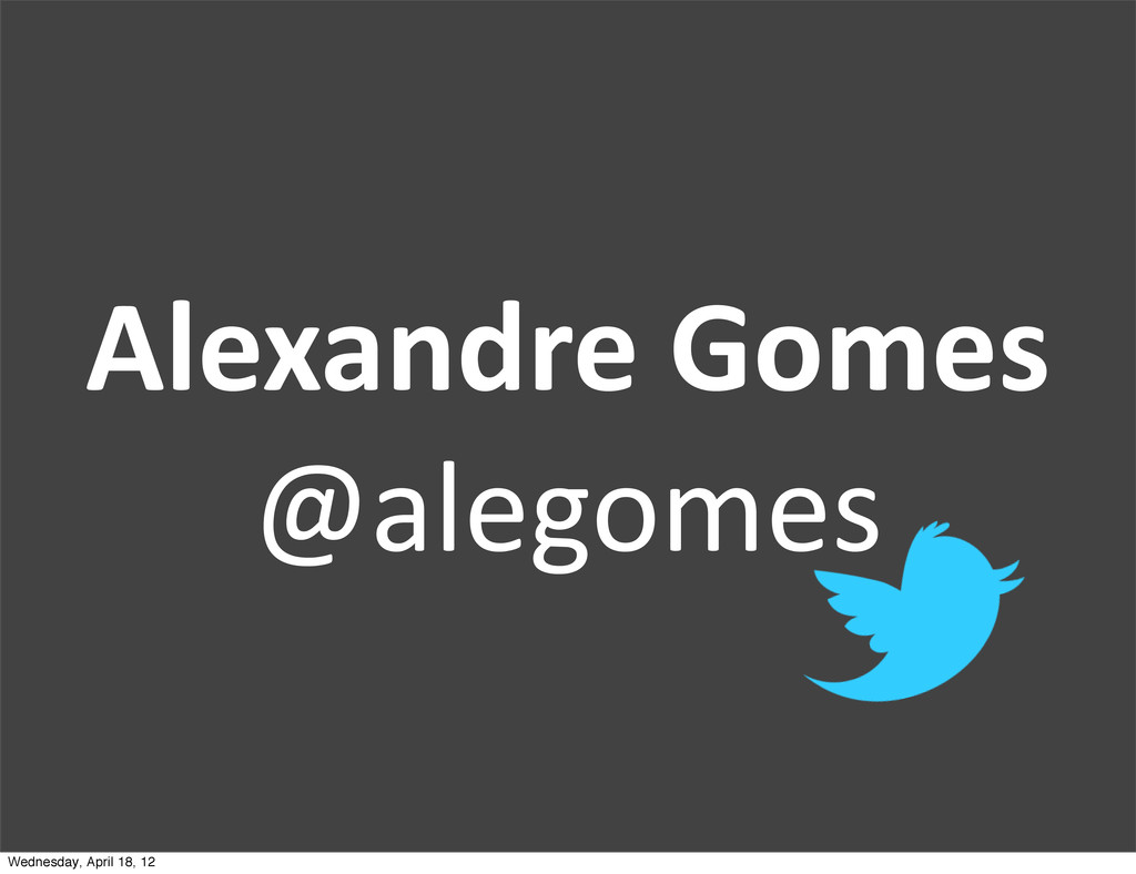 Alexandre Gomes @alegomes Wednesday, April 1...
