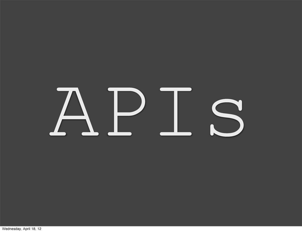 APIs Wednesday, April 18, 12