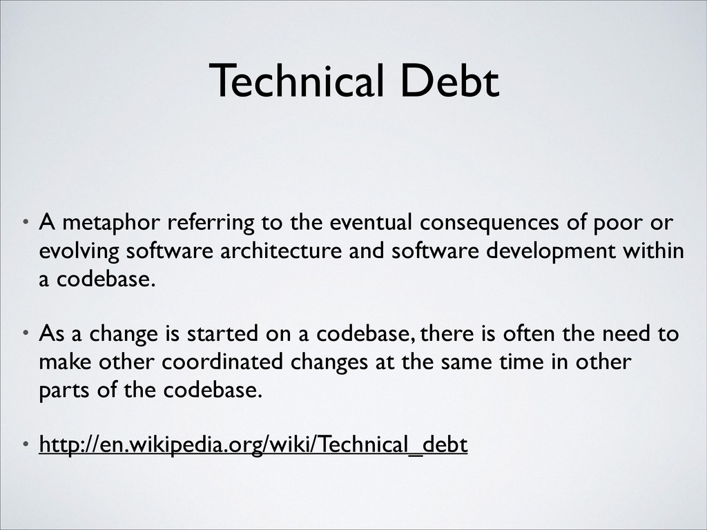 Technical Debt • A metaphor referring to the ev...