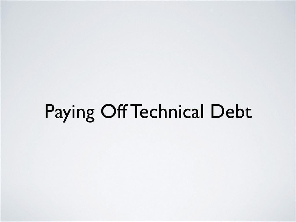 Paying Off Technical Debt