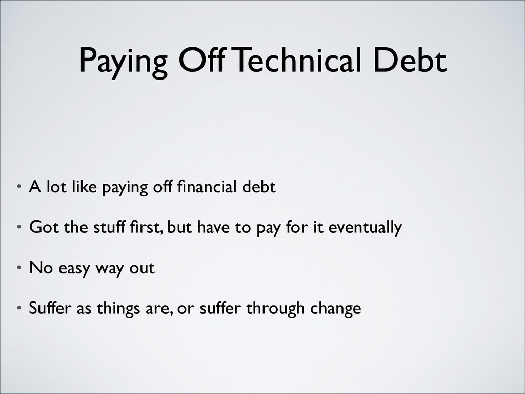 Paying Off Technical Debt • A lot like paying o...