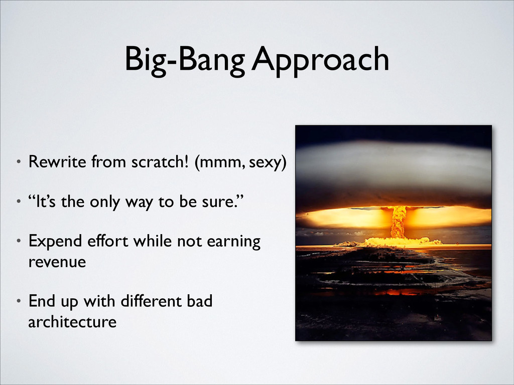 Big-Bang Approach • Rewrite from scratch! (mmm,...