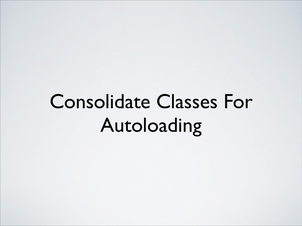Consolidate Classes For Autoloading