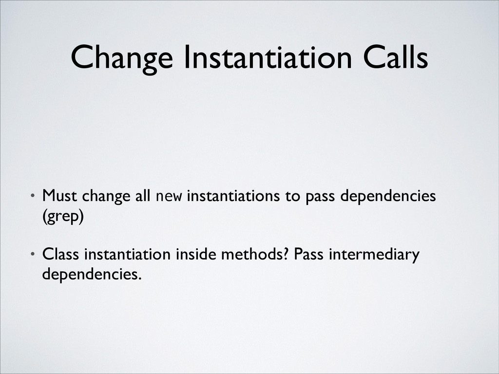 • Must change all new instantiations to pass de...