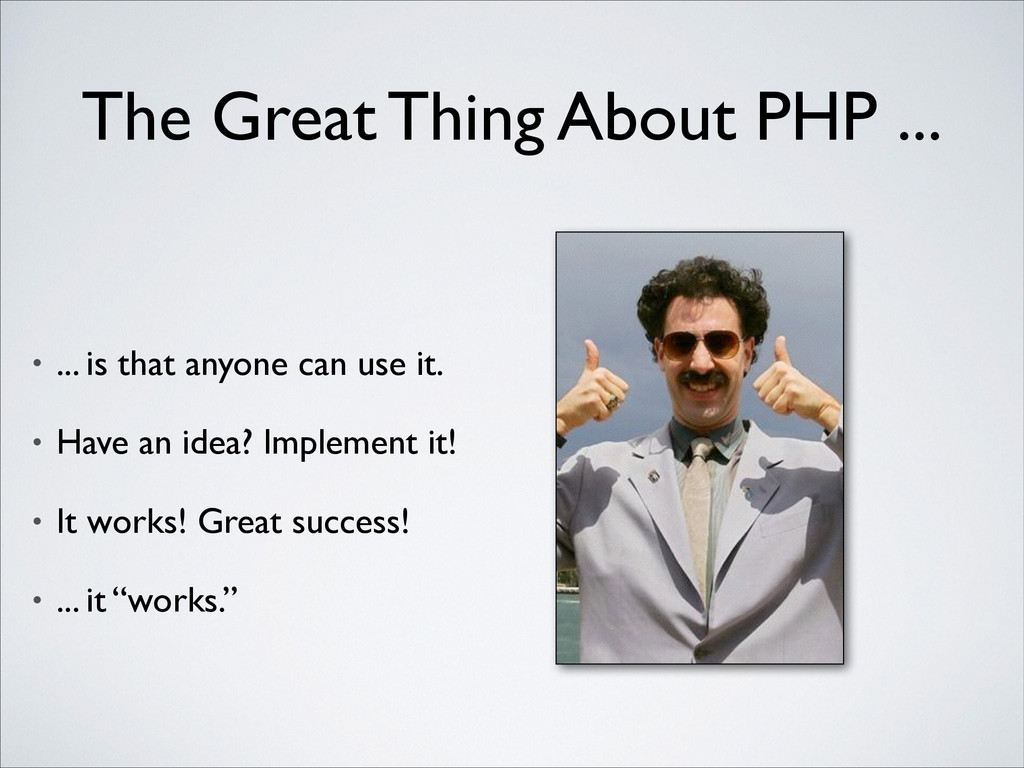 The Great Thing About PHP ... • ... is that any...
