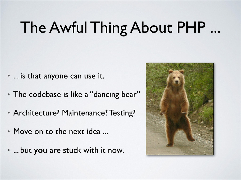 The Awful Thing About PHP ... • ... is that any...