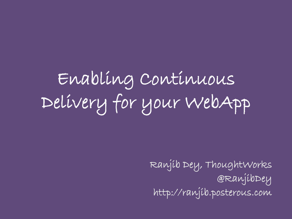 Enabling Continuous Delivery for your WebApp Ra...
