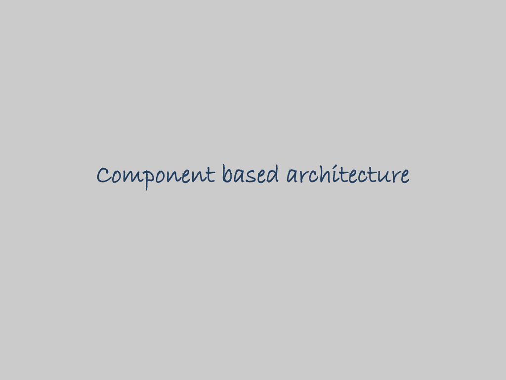 Component based architecture