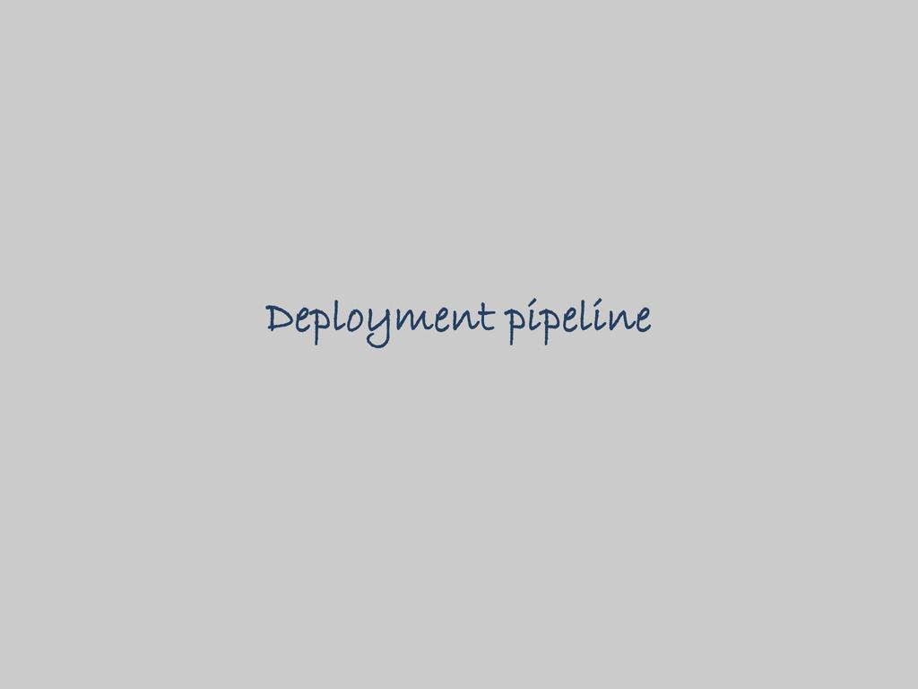 Deployment pipeline