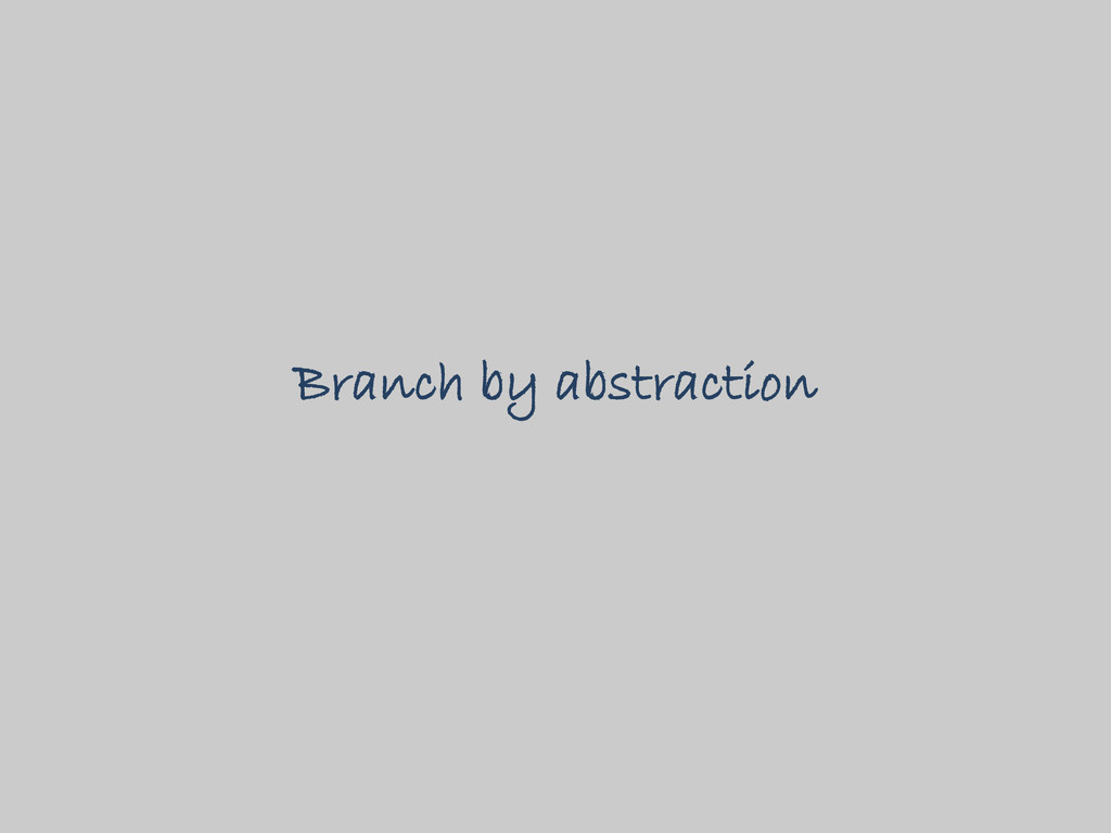 Branch by abstraction