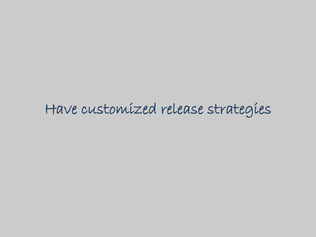 Have customized release strategies