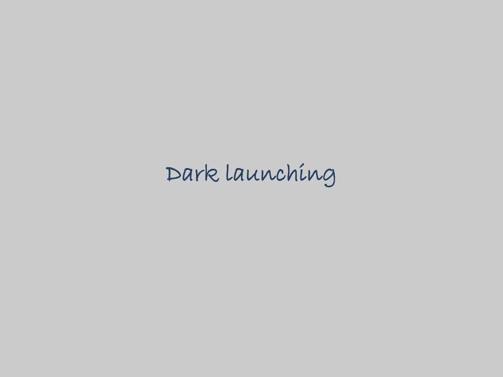 Dark launching