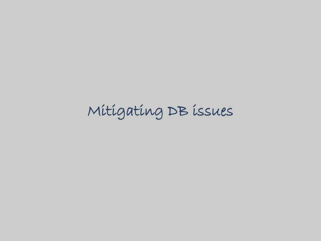 Mitigating DB issues