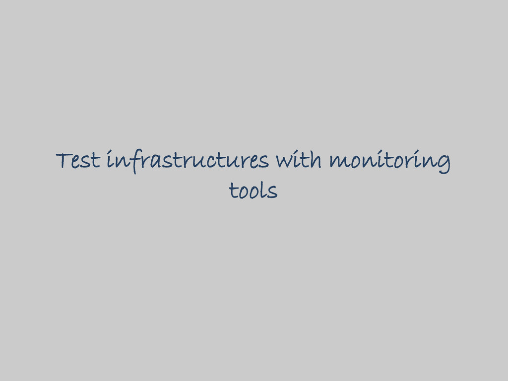 Test infrastructures with monitoring tools