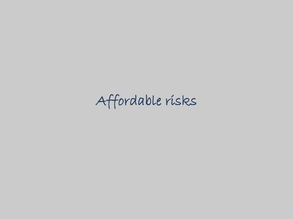 Affordable risks