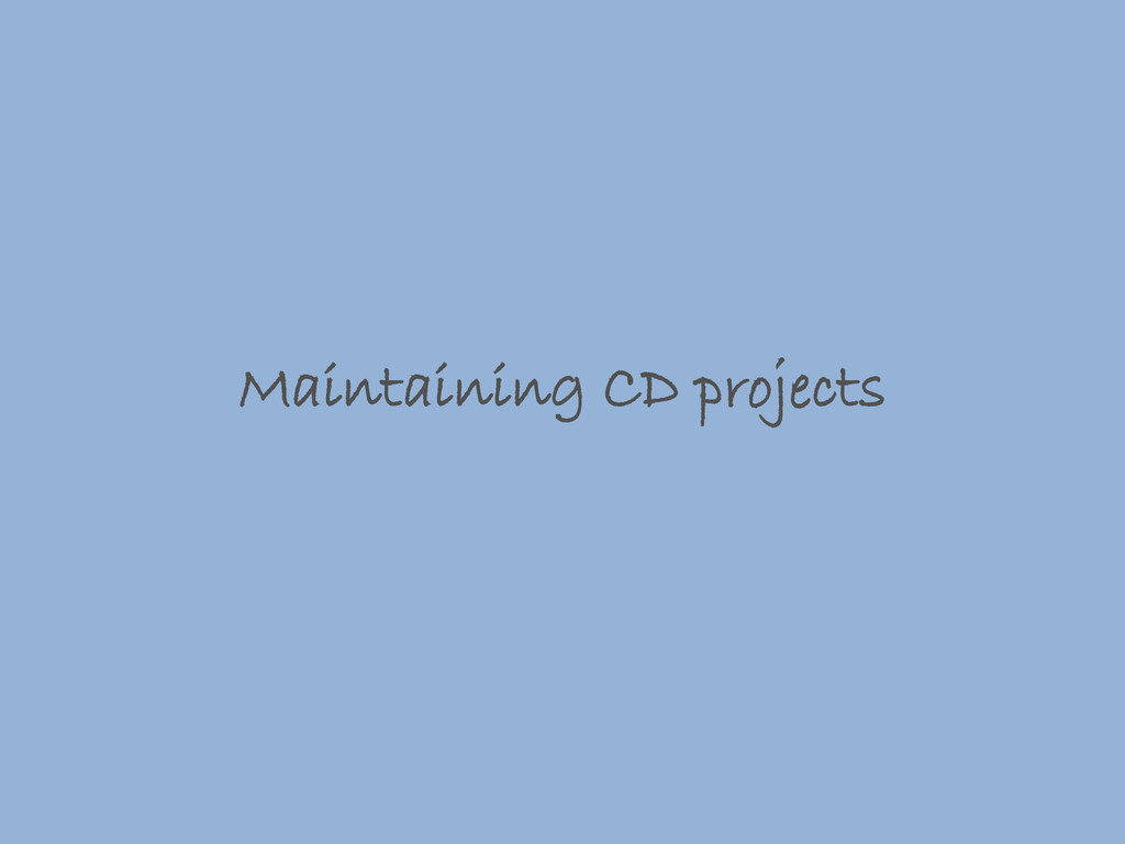 Maintaining CD projects