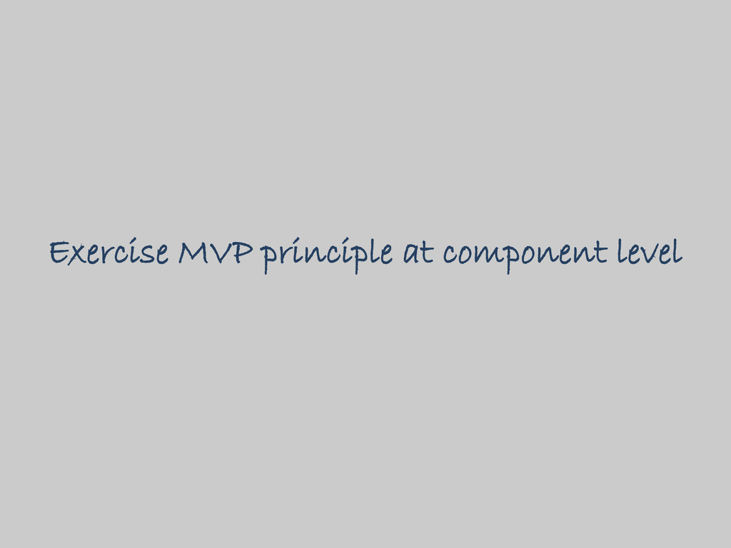 Exercise MVP principle at component level