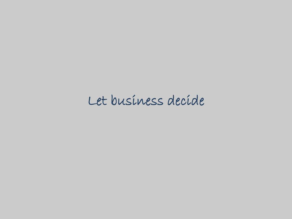 Let business decide