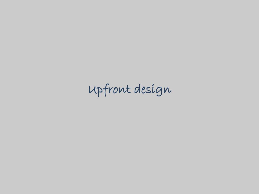 Upfront design