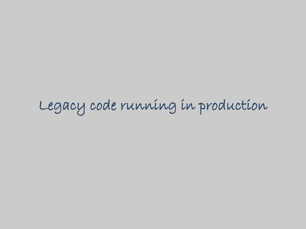 Legacy code running in production
