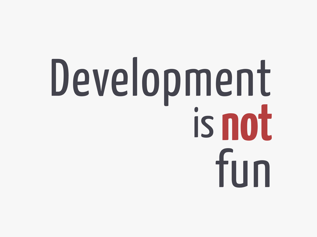 Development not fun is