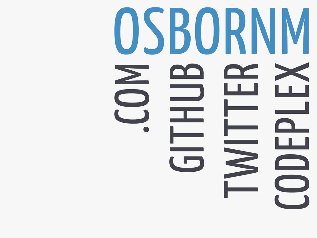 OSBORNM .COM TWITTER CODEPLEX GITHUB