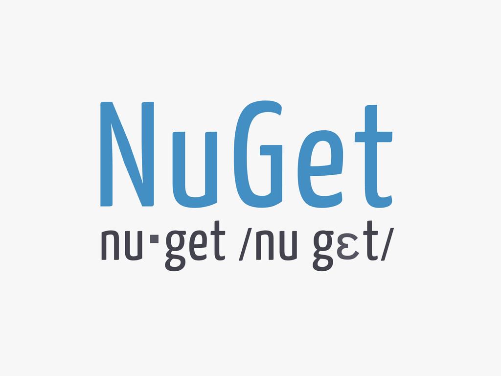 NuGet nu‧get /nu gɛt/