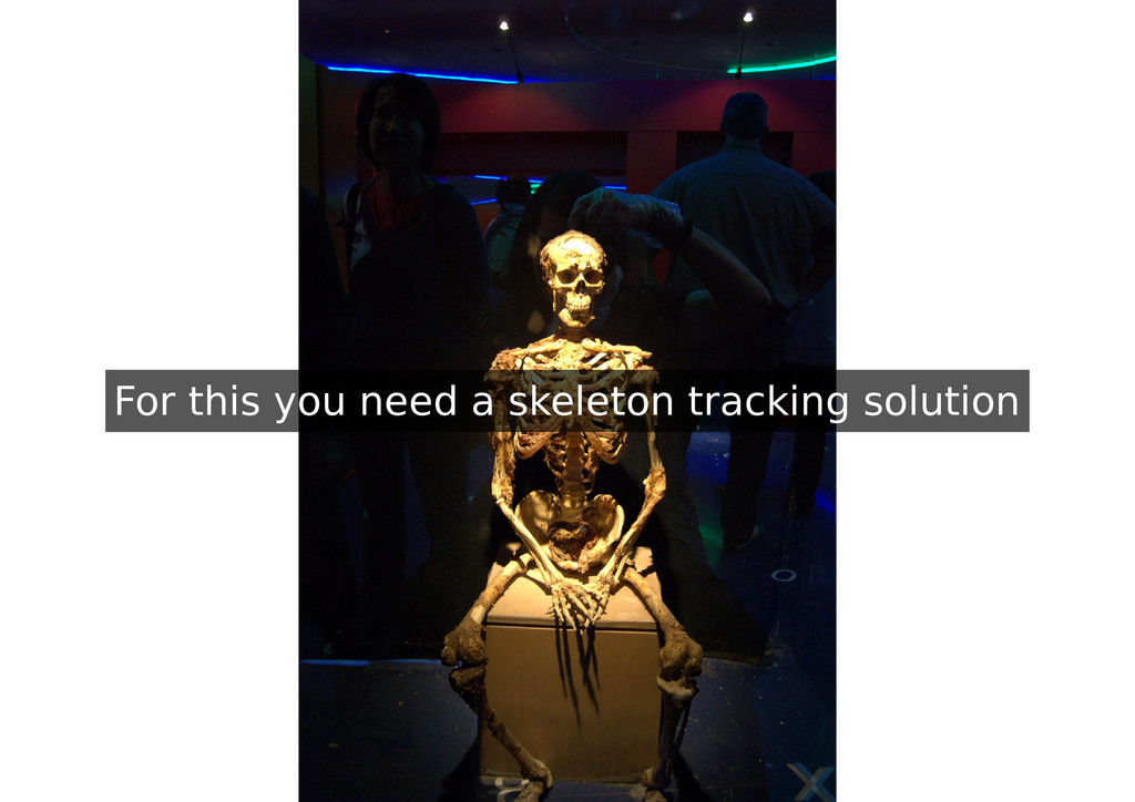 For this you need a skeleton tracking solution