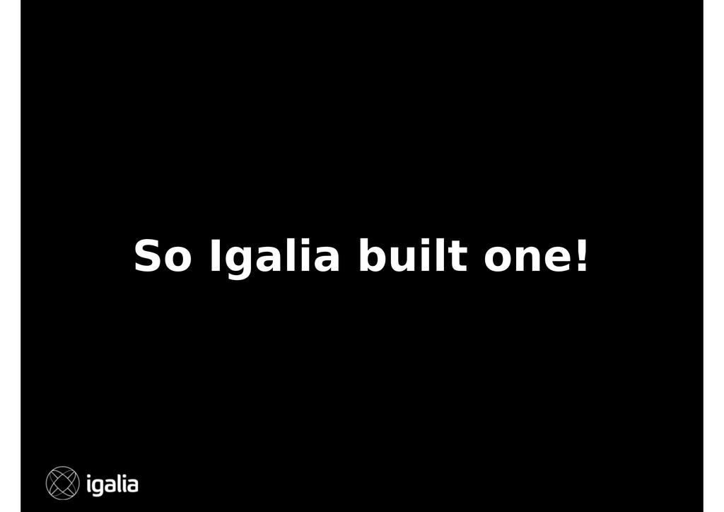 So Igalia built one!