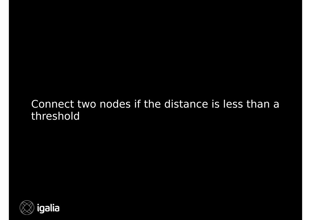 Connect two nodes if the distance is less than ...