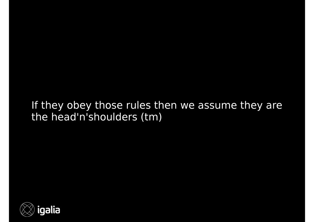 If they obey those rules then we assume they ar...