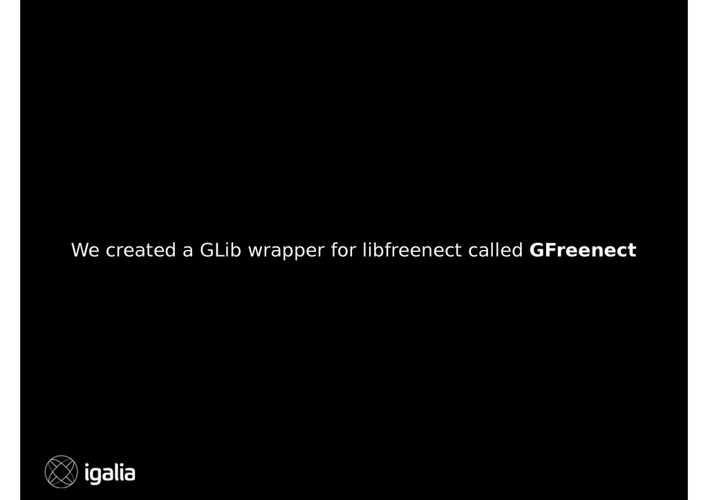 We created a GLib wrapper for libfreenect calle...