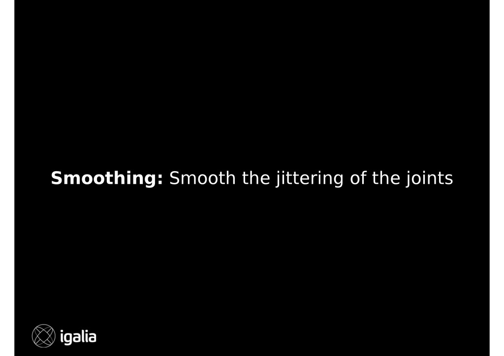 Smoothing: Smooth the jittering of the joints