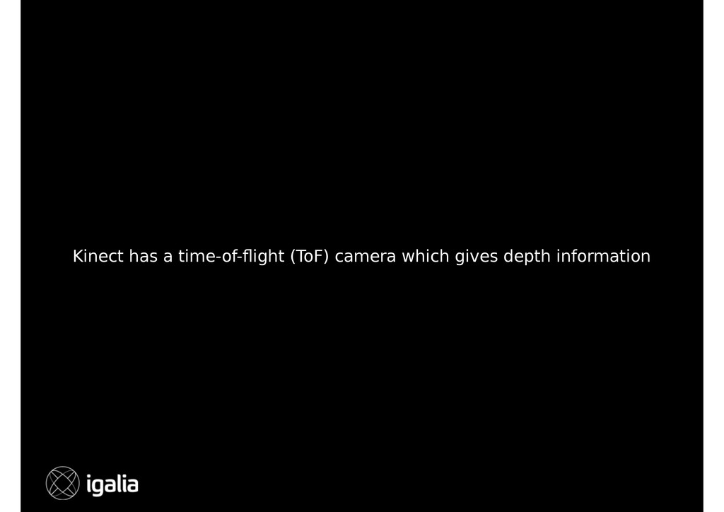 Kinect has a time-of-flight (ToF) camera which g...