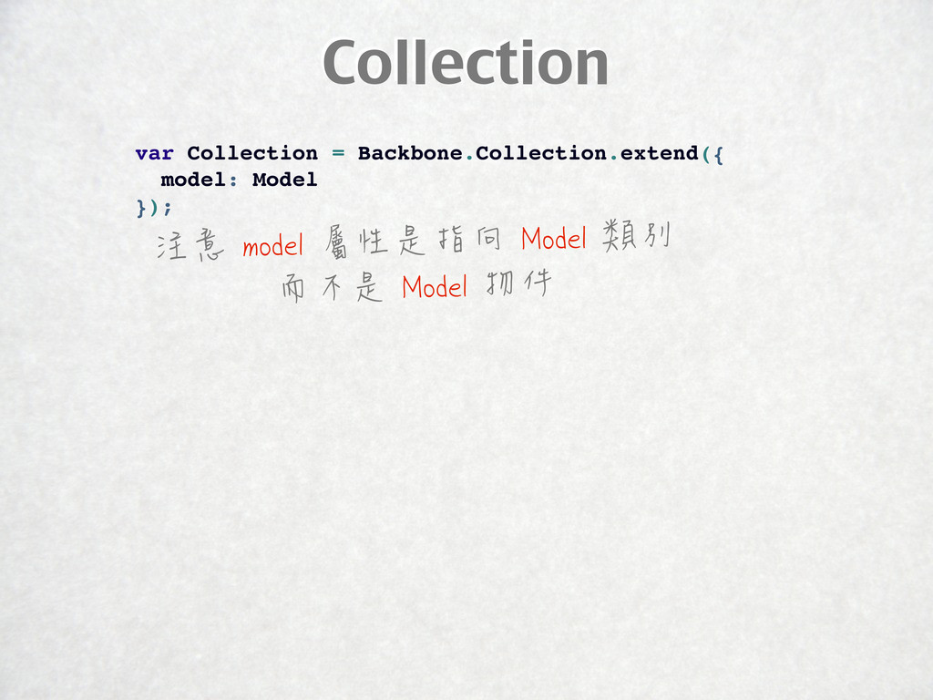 Collection var Collection = Backbone.Collection...